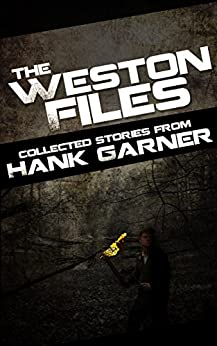The Weston Files: collected stories from Hank Garner by [Garner, Hank]