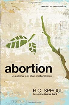 Abortion: A Rational Look at An Emotional Issue by [Sproul, R.C.]