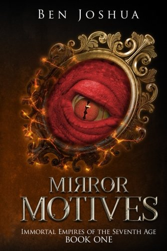 - Mirror Motives: Immortal Empires of the Seventh Age (Immortal Empires Sextology) (Volume 1)