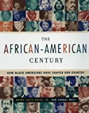 The African-American Century : How Black Americans Have Shaped Our Country, Henry Louis  Jr. Gates, Cornel West, 0684864150
