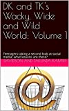 DK and TK's Wacky, Wide and Wild World: Volume 1: Teenagers taking a second look at social media; what lessons are there? (DK and TK on the Wacky, Wide and Wild World)