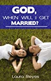 God, When Will I Get Married?, Laura Reyes, 0615771750