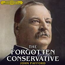 The Forgotten Conservative: Rediscovering Grover Cleveland Audiobook by John Pafford Narrated by Grover Gardner