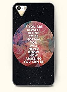 IF YOU ARE ALWAYS TRYING TO BE NORMAL YOU WILL NEVER KNOW HOW AMAZING YOU CAN BE-iPhone 5/5s/5g Back Plastic Case
