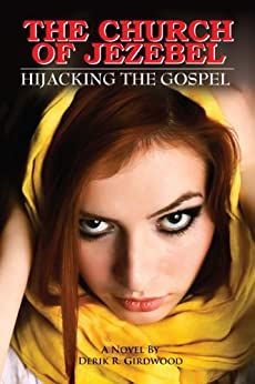 The Church of Jezebel: Hijacking the Gospel (English Edition) de [Girdwood, Derik R.]