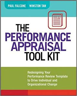 The Performance Appraisal Tool Kit: Redesigning Your Performance Review  Template To Drive Individual And Organizational Change: Paul Falcone,  Winston Tan: ...