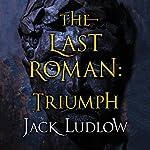The Last Roman: Triumph (The Last Roman Trilogy, Book 3) | Jack Ludlow