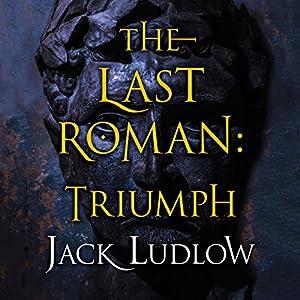 The Last Roman: Triumph (The Last Roman Trilogy, Book 3) Audiobook