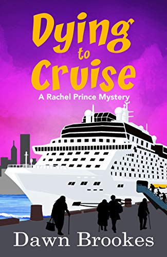 Dying to Cruise (A Rachel Prince Mystery Book 4) by [Brookes, Dawn]
