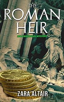 The Roman Heir: An Argolicus Mystery (Argolicus Mysteries) by [Altair, Zara]
