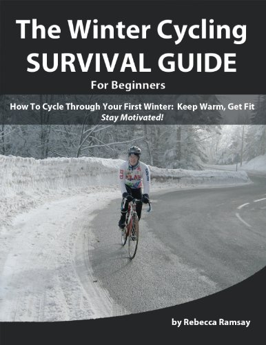 The Winter Cycling Survival Guide: How To Cycle Through Your First Winter - Keep Warm, Get Fit & Stay Motivated! (A Beginner