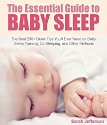 The Essential Guide to Baby Sleep (The Best 250+ Quick Tips You'll Ever Need on Sleep Training, Co-Sleeping, and Other Methods): Find a solution to your baby sleep problems (English Edition)