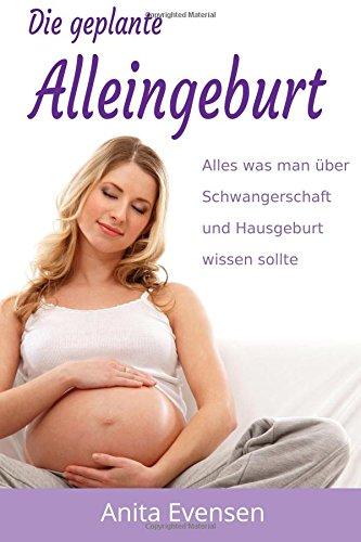 Die geplante Alleingeburt: Alles was man über Schwangerschaft und Hausgeburt wissen sollte