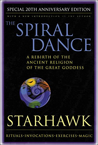 (The Spiral Dance: A Rebirth of the Ancient Religion of the Goddess: 20th Anniversary Edition)