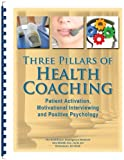 img - for Three Pillars of Health Coaching: Patient Activation, Motivational Interviewing and Positive Psychology book / textbook / text book