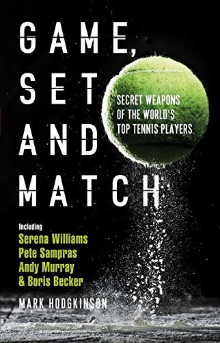 Game; Set and Match: Secret Weapons of the World's Top Tennis Players