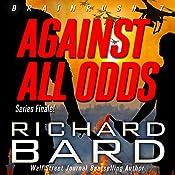 Against All Odds: Brainrush Series, Book 7   Richard Bard
