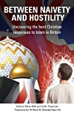 Between Naivety And Hostility: HOW SHOULD CHRISTIANS RESPOND TO ISLAM IN BRITAIN?