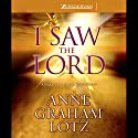 I Saw the Lord: A Wake-Up Call for Your Heart Audiobook by Anne Graham Lotz Narrated by Anne Graham Lotz