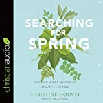 Searching for Spring: How God Makes All Things Beautiful in Time | Christine Hoover