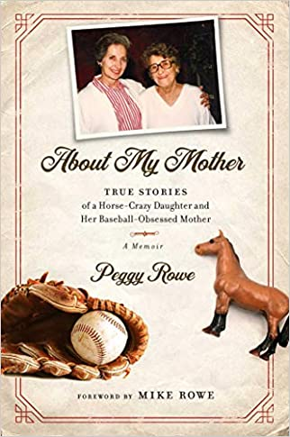 #10: About My Mother: True Stories of a Horse-Crazy Daughter and Her Baseball-Obsessed Mother: A Memoir