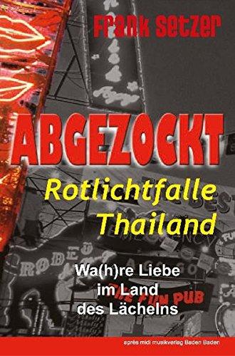 Abgezockt Rotlichtfalle Thailand: Wa(h)re Liebe im Land des Lächelns