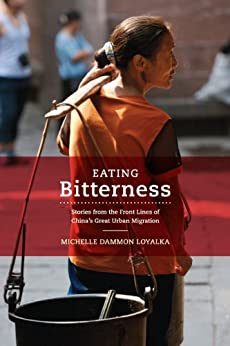 Eating Bitterness: Stories from the Front Lines of China's Great Urban Migration by [Loyalka, Michelle]