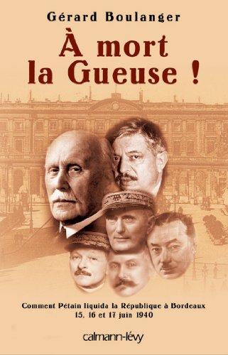 À mort la Gueuse !: Comment Pétain liquida la république à Bordeaux 15,16 et 17 juin 1940 (Sciences Humaines et Essais) (French Edition)