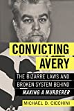 Image of Convicting Avery: The Bizarre Laws and Broken System behind Making a Murderer