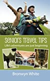 img - for Seniors Travel Tips: Make the most of your senior status in your travels. Get the best deals, discounts and be your own travel agent. book / textbook / text book