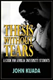 img - for Thesis without Tears: A Guide for African University Students book / textbook / text book