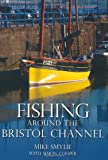 Fishing Around the Bristol Channel, Mike Smylie and Simon Cooper, 0752457926