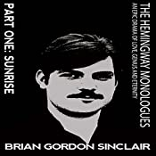 The Hemingway Monologues: An Epic Drama of Love, Genius and Eternity: Part One: Sunrise (Volume 1) | Brian Gordan Sinclair