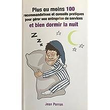 Plus ou moins 100 recommandations et conseils pratiques pour bien gérer une entreprise de service et bien dormir la nuit (French Edition)