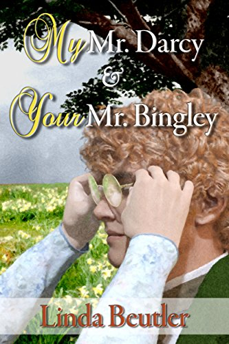 My mr darcy your mr bingley kindle edition by linda beutler my mr darcy your mr bingley by beutler linda fandeluxe Choice Image