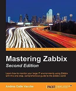 Amazon com: Mastering Zabbix - Second Edition eBook: Andrea Dalle