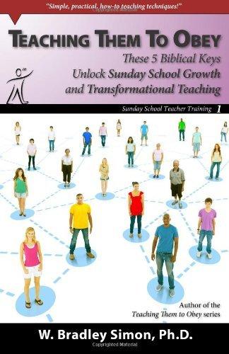 Teaching Them To Obey 1: These 5 Biblical Keys Unlock Sunday School Growth and Transformational Teaching (Sunday School Teacher Training) [Paperback] [2012] (Author) Dr. W. Bradley Simon ebook