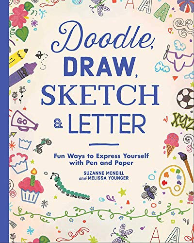 Doodle, Draw, Sketch & Letter: Fun Ways to Express Yourself with Pen and Paper (Happy Fox Books) Step-by-Step Instructions & Activites for Drawing, Doodling, Lettering, and Zentangle(R) for Kids 6-12