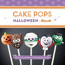 Cake Pops Halloween: Tips, Tricks, and Recipes for 20 Spooktacular Treats by [Dudley, Angie]