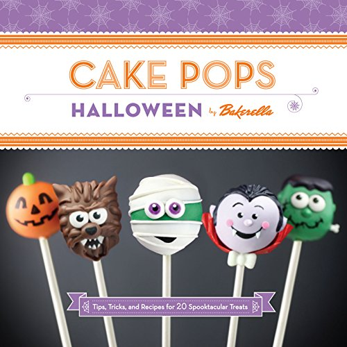 Cake Pops Halloween: Tips, Tricks, and Recipes for 20 Spooktacular Treats by Angie Dudley