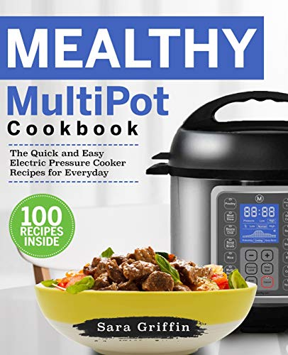 Mealthy MultiPot Cookbook: The Quick and Easy Electric Pressure Cooker Recipes for Everyday