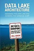 Data Lake Architecture: Designing the Data Lake and Avoiding the Garbage Dump