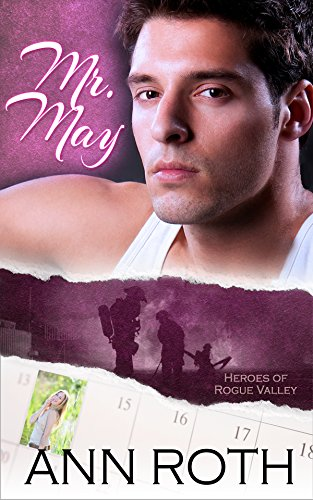 Book: Mr. May (Heroes of Rogue Valley - Calendar Guys Book 5) by Ann Roth