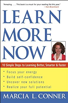 Learn More Now: 10 Simple Steps to Learning Better, Smarter, and Faster by [Conner, Marcia L.]