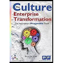 The Culture of Enterprise Transformation: The Inconvenient Pragmatic Truth