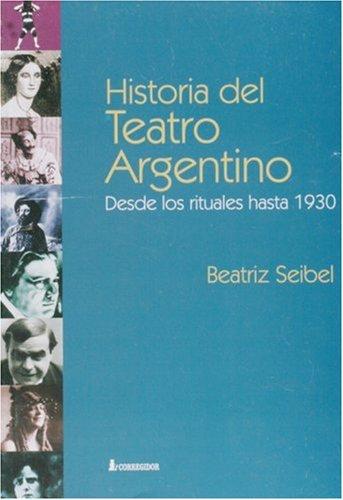 Descargar Libro Historia Del Teatro Argentino: Desde Los Rituales Hasta 1930 Beatriz Seibel