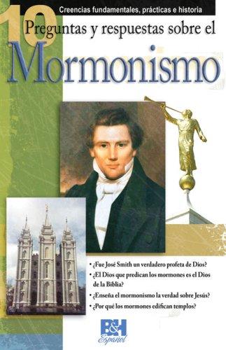 10 Preguntas respuestas y sobre el Mormonismo (Coleccion Temas de Fe) (Spanish Edition)