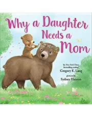 Why a Daughter Needs a Mom: A Sweet Picture Book About the Special Bond Between Mothers and Daughters (Mother's Day Gifts for Mom)