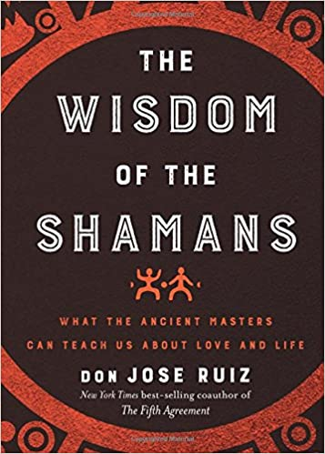 The Wisdom Of The Shamans What The Ancient Masters Can Teach Us