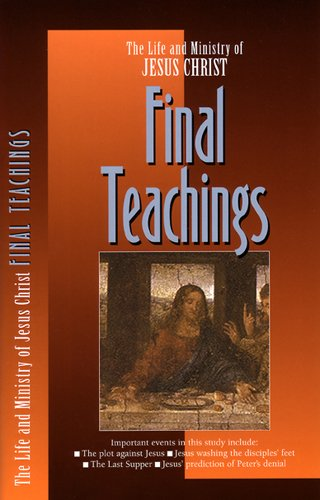 Final Teachings (Life and Ministry of Jesus Christ)